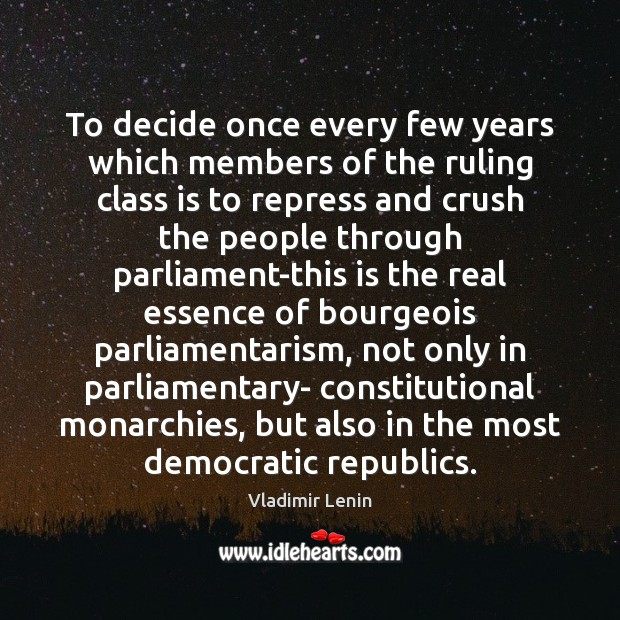 To decide once every few years which members of the ruling class Vladimir Lenin Picture Quote