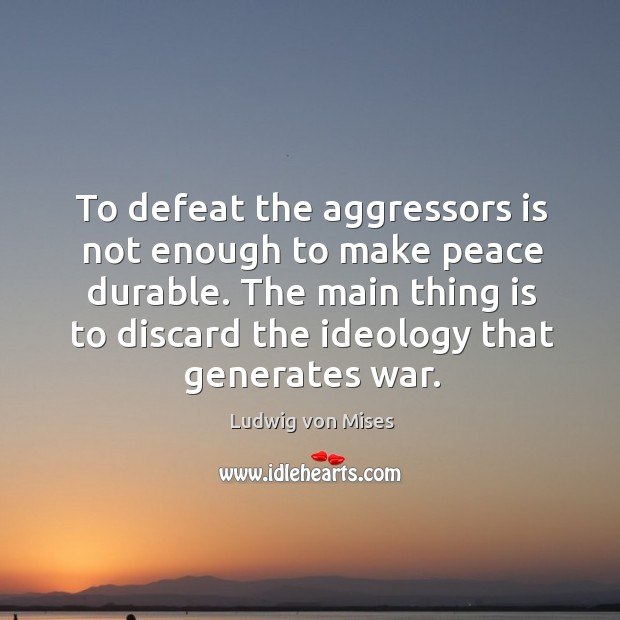 To defeat the aggressors is not enough to make peace durable. The main thing is to discard the ideology that generates war. Image