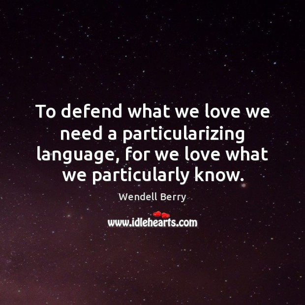 To defend what we love we need a particularizing language, for we Image