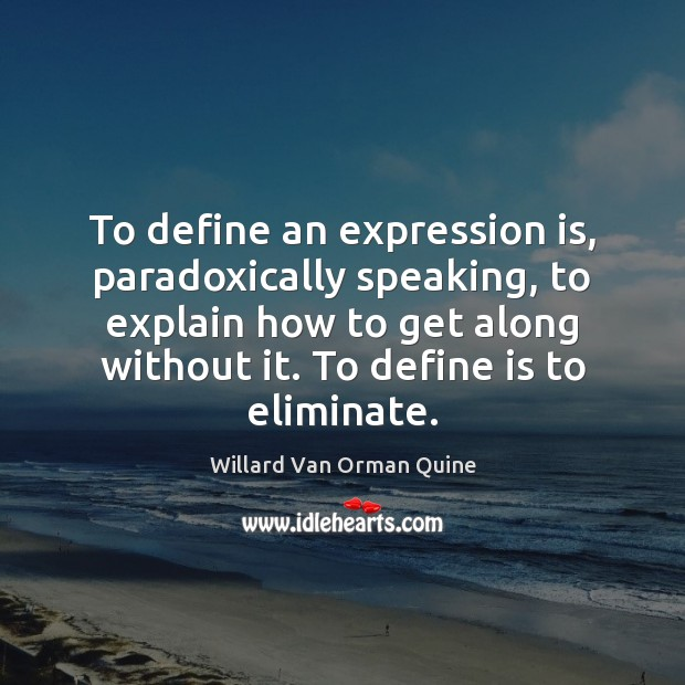 To define an expression is, paradoxically speaking, to explain how to get Image
