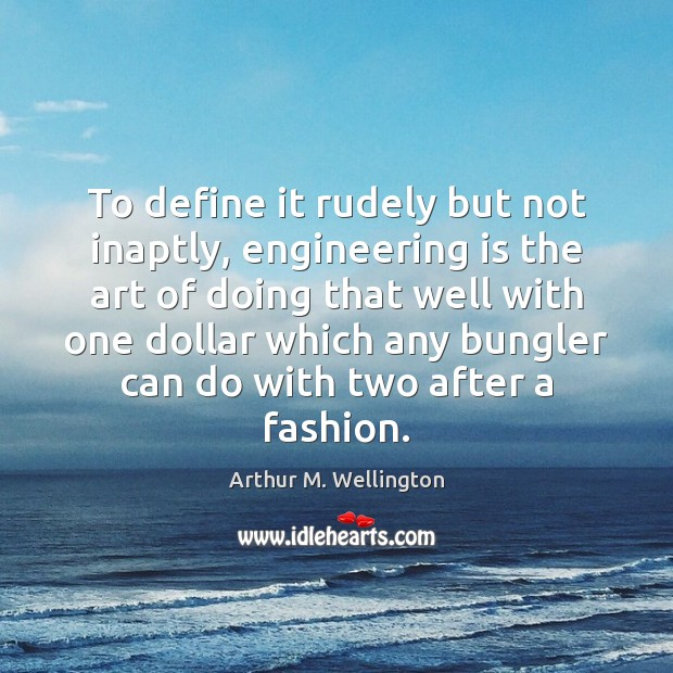 Image, To define it rudely but not inaptly, engineering is the art of