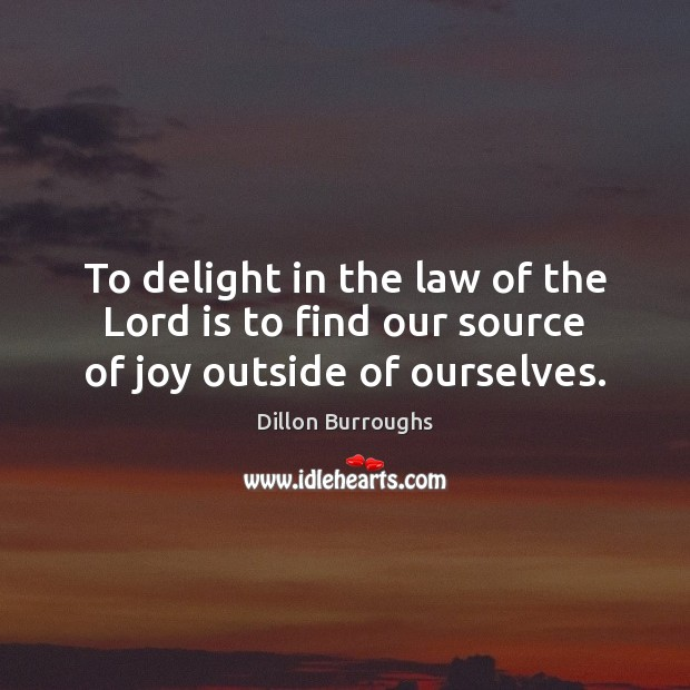 Image, To delight in the law of the Lord is to find our source of joy outside of ourselves.