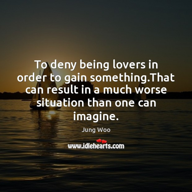 To deny being lovers in order to gain something.That can result Image