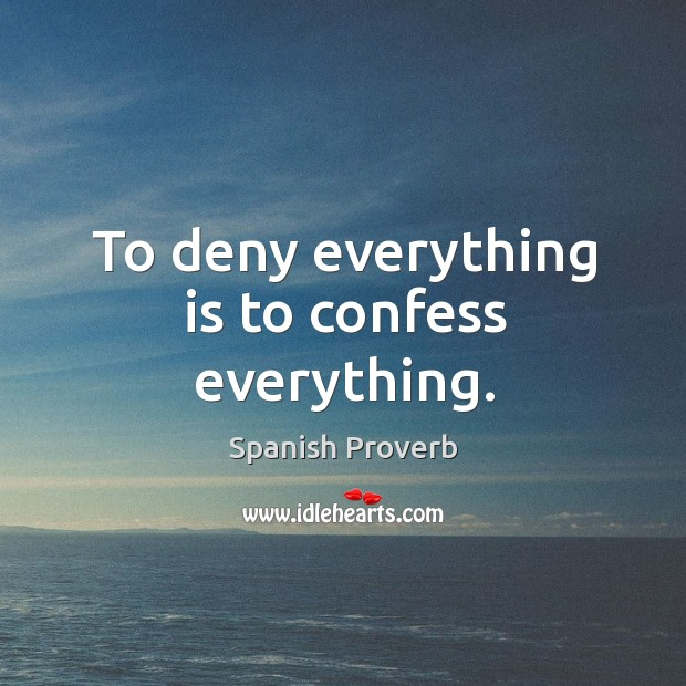 Image, To deny everything is to confess everything.