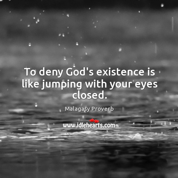 Image, To deny God's existence is like jumping with your eyes closed.