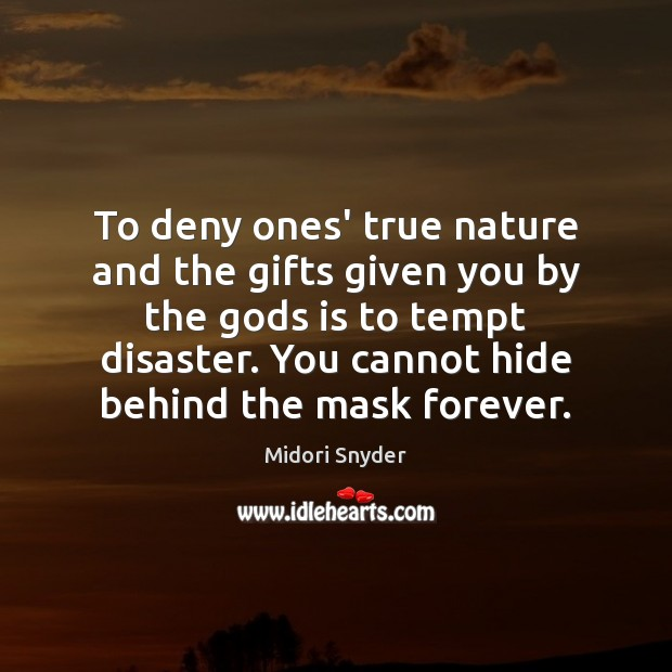 To deny ones' true nature and the gifts given you by the Image