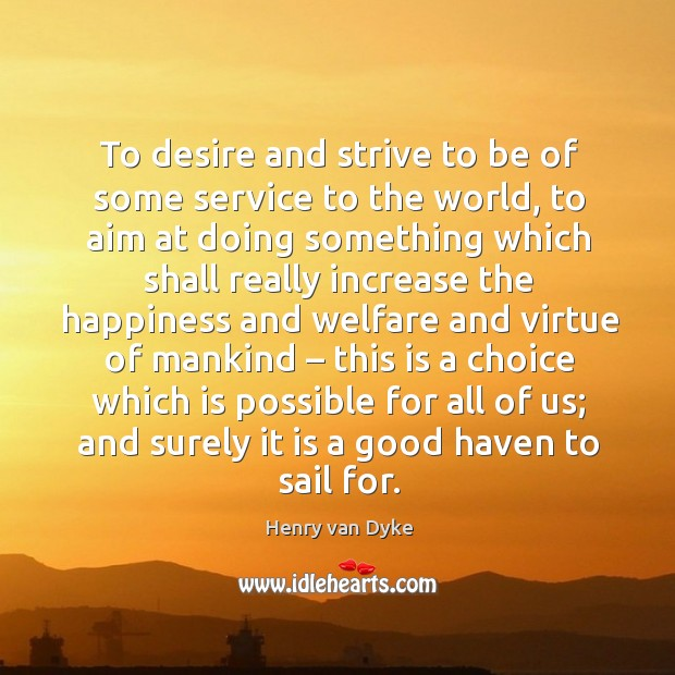 To desire and strive to be of some service to the world Image