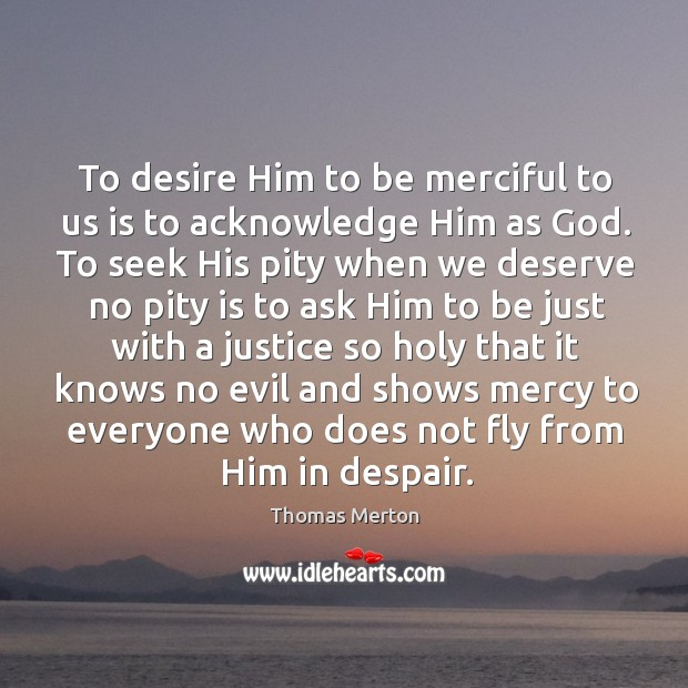 To desire Him to be merciful to us is to acknowledge Him Image