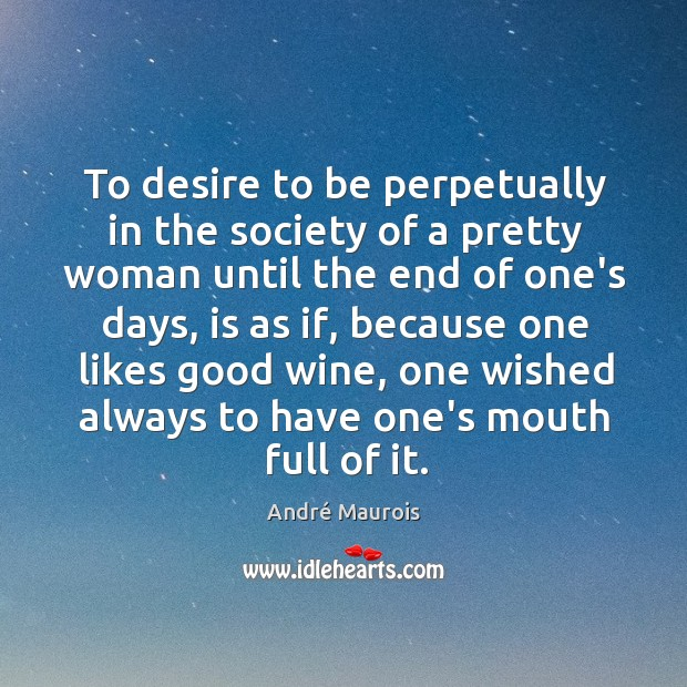 To desire to be perpetually in the society of a pretty woman Image