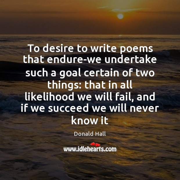 Image, To desire to write poems that endure-we undertake such a goal certain