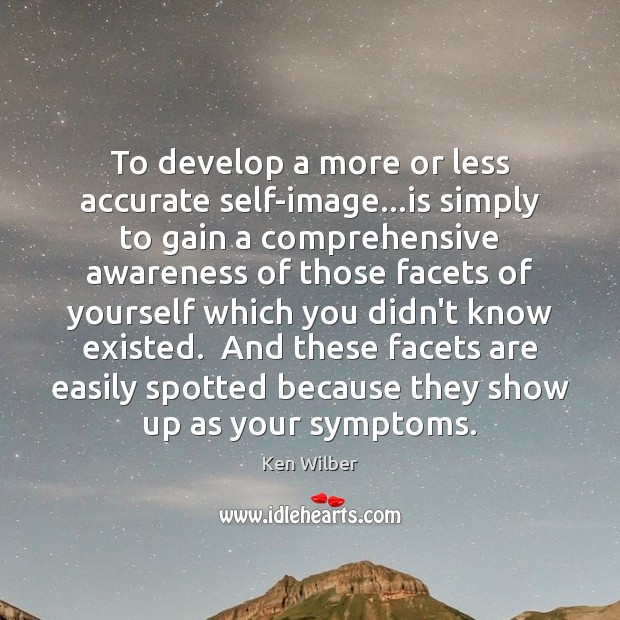 To develop a more or less accurate self-image…is simply to gain Ken Wilber Picture Quote