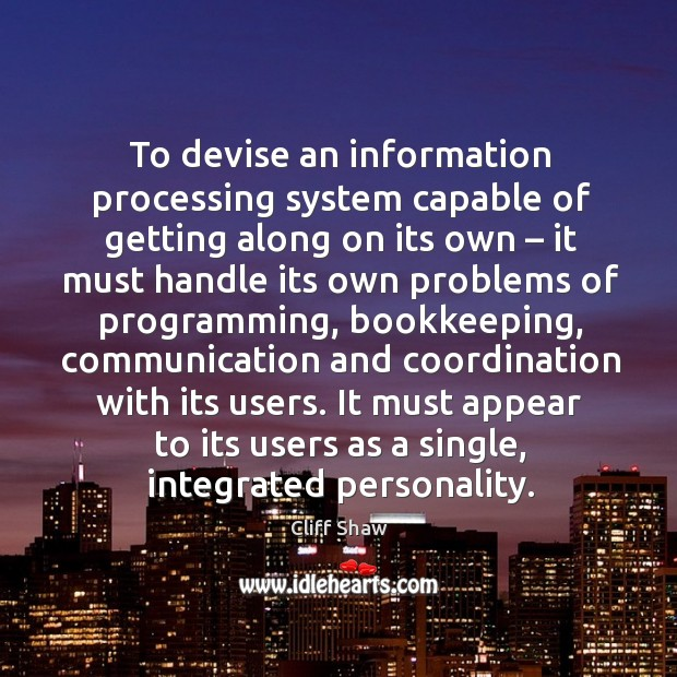 To devise an information processing system capable of getting along on its own Image