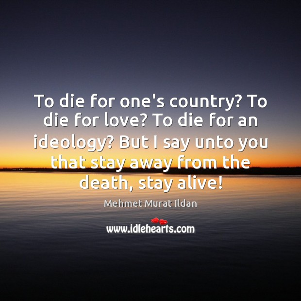 To die for one's country? To die for love? To die for Mehmet Murat Ildan Picture Quote