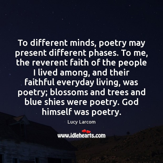 To different minds, poetry may present different phases. To me, the reverent Image