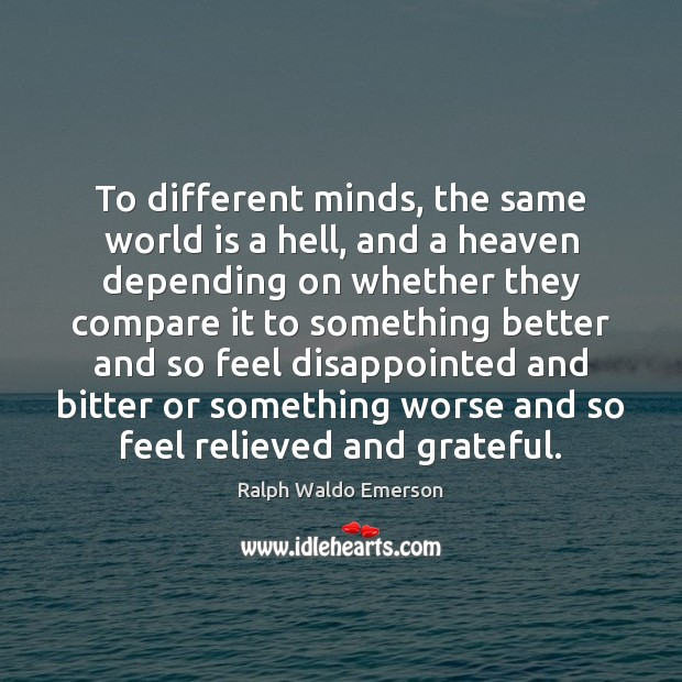 To different minds, the same world is a hell, and a heaven Compare Quotes Image