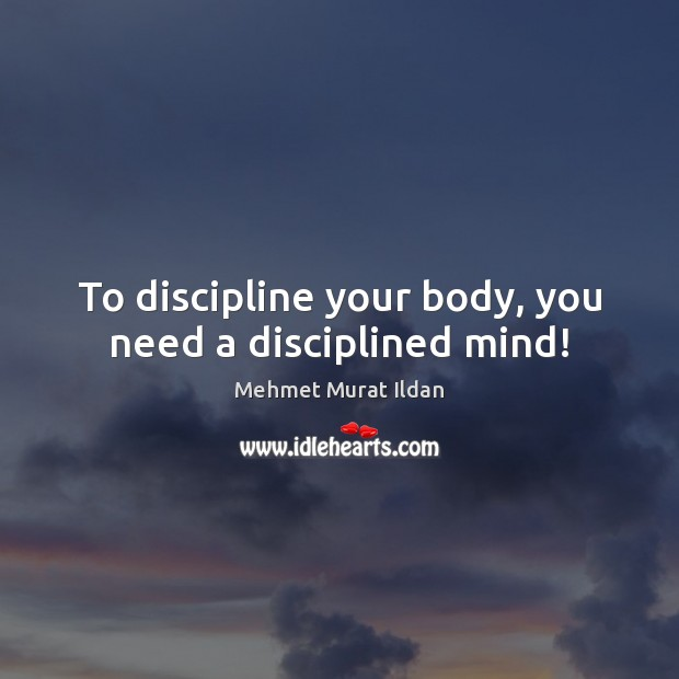 Image, To discipline your body, you need a disciplined mind!