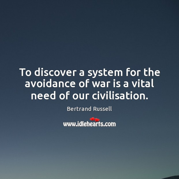 To discover a system for the avoidance of war is a vital need of our civilisation. Image