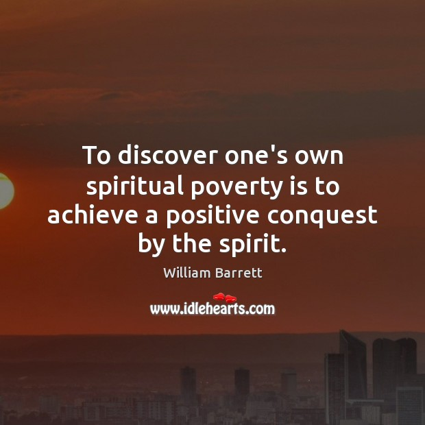 To discover one's own spiritual poverty is to achieve a positive conquest by the spirit. Poverty Quotes Image
