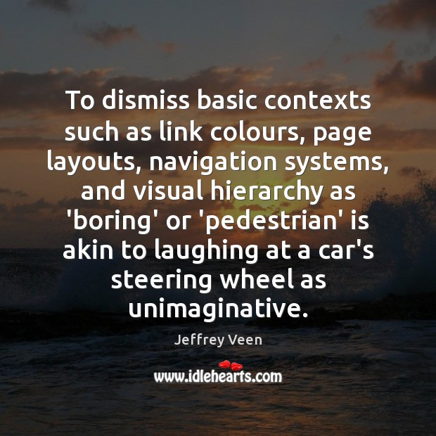 To dismiss basic contexts such as link colours, page layouts, navigation systems, Image