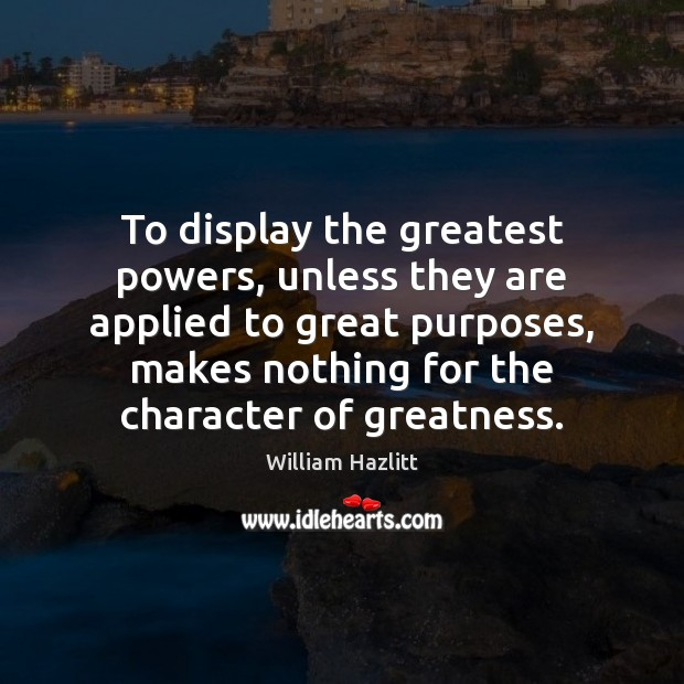 Image, To display the greatest powers, unless they are applied to great purposes,