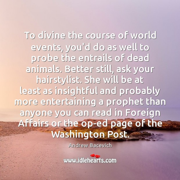 Image, To divine the course of world events, you'd do as well to