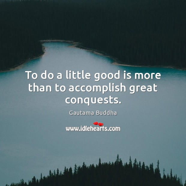 To do a little good is more than to accomplish great conquests. Image