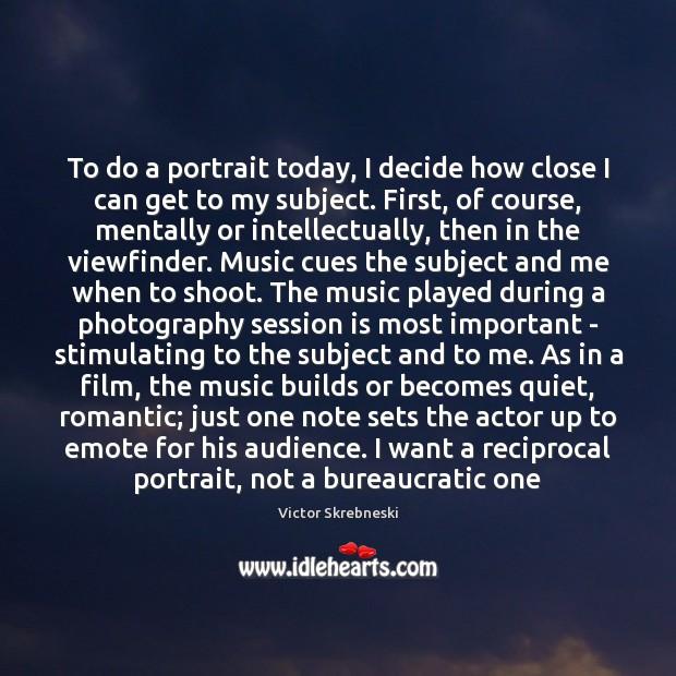 To do a portrait today, I decide how close I can get Image