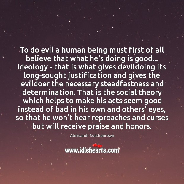 To do evil a human being must first of all believe that Aleksandr Solzhenitsyn Picture Quote