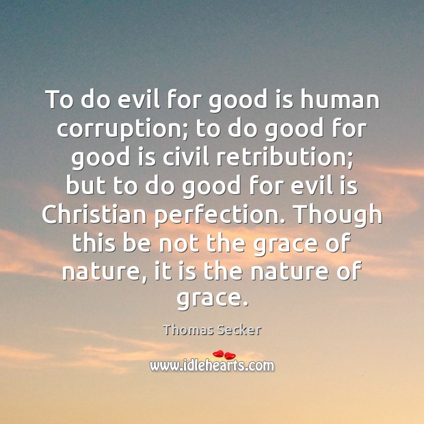 To do evil for good is human corruption; to do good for Image