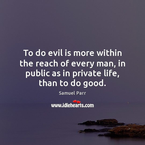 To do evil is more within the reach of every man, in Good Quotes Image