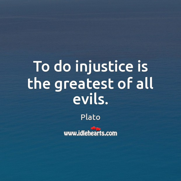 To do injustice is the greatest of all evils. Image