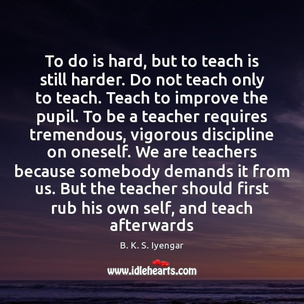 To do is hard, but to teach is still harder. Do not Image