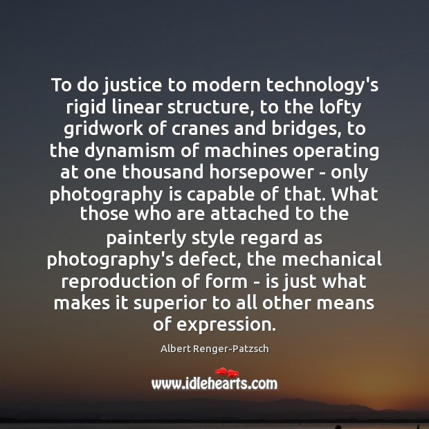 To do justice to modern technology's rigid linear structure, to the lofty Image