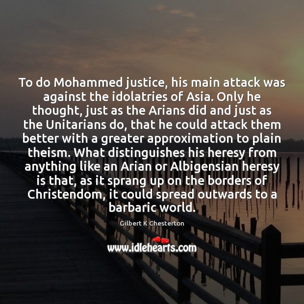To do Mohammed justice, his main attack was against the idolatries of Image