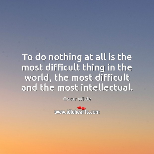 To do nothing at all is the most difficult thing in the Image