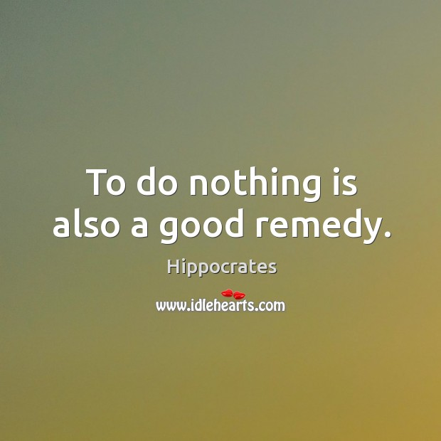 Image, To do nothing is also a good remedy.
