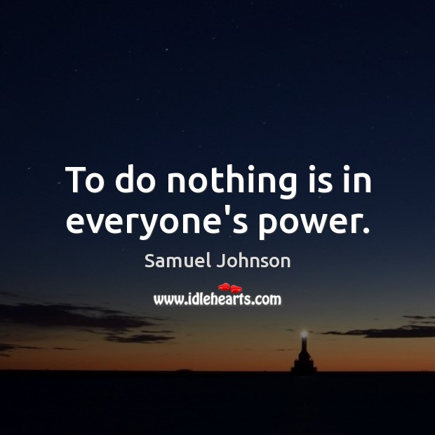 To do nothing is in everyone's power. Image