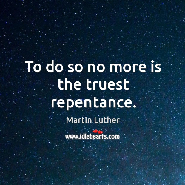 To do so no more is the truest repentance. Image