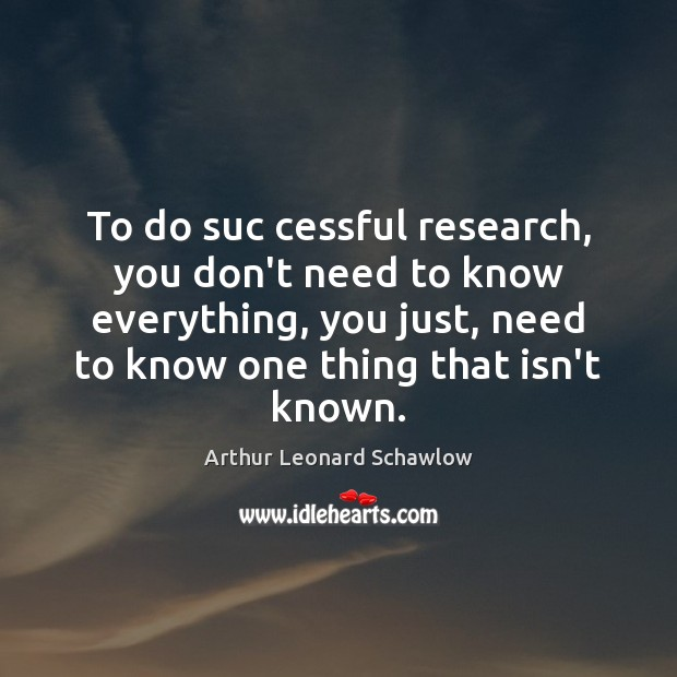 Image, To do suc cessful research, you don't need to know everything, you