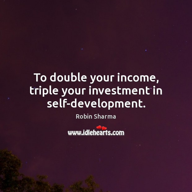 Image, To double your income, triple your investment in self-development.