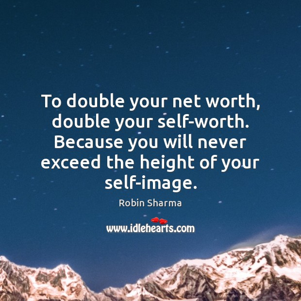 Image, To double your net worth, double your self-worth. Because you will never