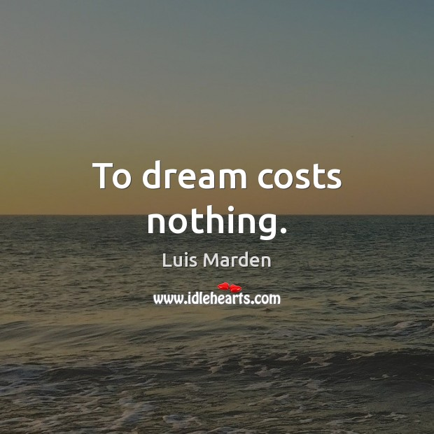 To dream costs nothing. Image