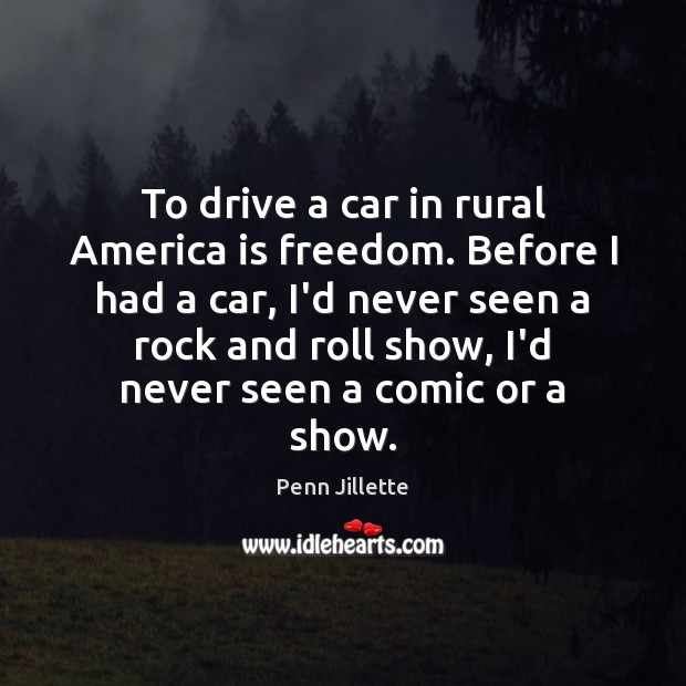 Image, To drive a car in rural America is freedom. Before I had