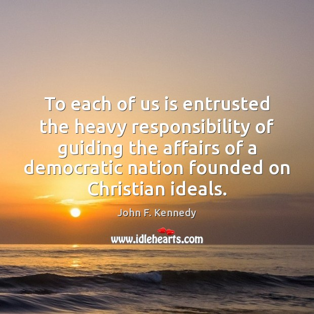 Image, To each of us is entrusted the heavy responsibility of guiding the