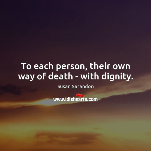 To each person, their own way of death – with dignity. Image