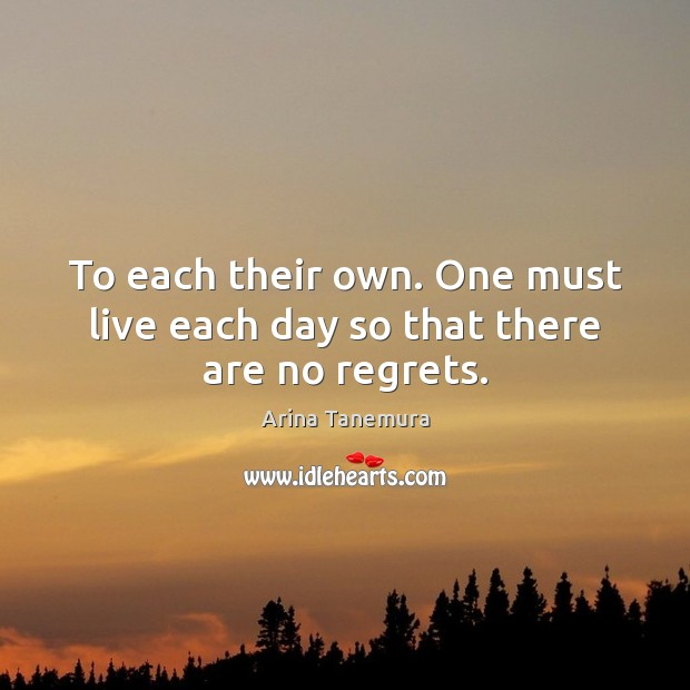 Image, To each their own. One must live each day so that there are no regrets.