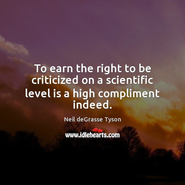 To earn the right to be criticized on a scientific level is a high compliment indeed. Image
