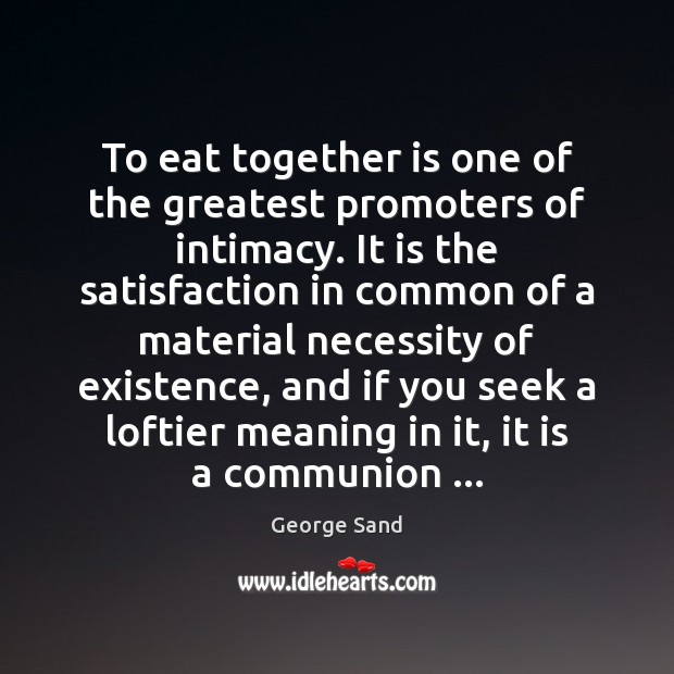 To eat together is one of the greatest promoters of intimacy. It Image