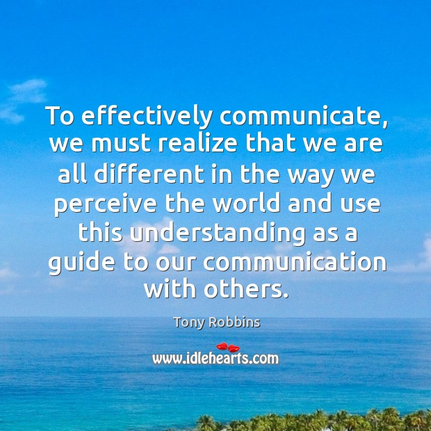 To effectively communicate, we must realize that we are all different in the way we perceive Image