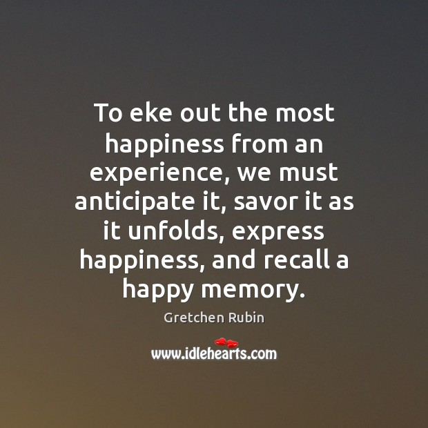 To eke out the most happiness from an experience, we must anticipate Image
